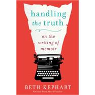 Handling the Truth: On the Writing of Memoir by Kephart, Beth, 9781592408153