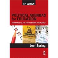 Political Agendas for Education: From Race to the Top to Saving the Planet by Spring; Joel, 9780415828154