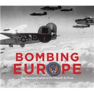 Bombing Europe: The Illustrated Exploits of the Fifteenth Air Force by Mahoney, Kevin A., 9780760348154