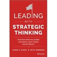 Leading With Strategic Thinking: Four Ways Effective Leaders Gain Insight, Drive Change, and Get Results by Olson, Aaron; Simerson, B. K., 9781118968154
