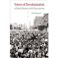 Voices of Decolonization A Brief History with Documents by Shepard, Todd, 9781457618154