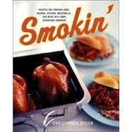 Smokin' : Recipes for Smoking Ribs, Salmon, Chicken, Mozzarella, and More with Your Stovetop Smoker by Styler, Christopher, 9780060548155