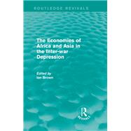 The Economies of Africa and Asia in the Inter-war Depression (Routledge Revivals) by Brown; Ian, 9781138828155