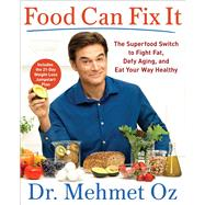 Food Can Fix It by Oz, Mehmet, M.D.; Spiker, Ted (CON); Editors of Dr. Oz The Good Life (CON), 9781501158155