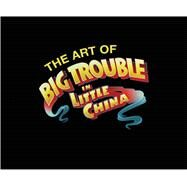 The Art of Big Trouble in Little China by Bennett, Tara; Terry, Paul; Carpenter, John, 9781608868155