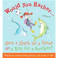 Have a Shark for a Sister or a Ray for a Brother?: Hilarious Scenes Bring Ocean Life Facts to Life! by de la Bedoyere, Camilla; Howells, Mel, 9781609928155