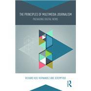 The Principles of Multimedia Journalism: Packaging Digital News by Hernandez; Richard Koci, 9780415738156