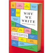 Why We Write : 20 Acclaimed Authors on How and Why They Do What They Do by Maran, Meredith, 9780452298156