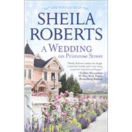 A Wedding on Primrose Street by Roberts, Sheila, 9780778318156