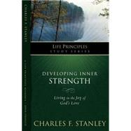 Developing Inner Strength : Living in the Joy of God's Love by Unknown, 9781418528157