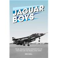 Jaguar Boys: True Tales from Operators of the Big Cat in Peace and War by Hall, Ian, 9781909808157