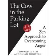 The Cow in the Parking Lot: A Zen Approach to Overcoming Anger by Scheff, Leonard, 9780761158158
