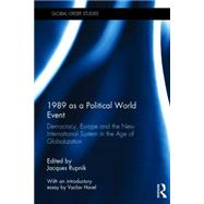 1989 as a Political World Event: Democracy, Europe and the New International System in the Age of Globalization by Rupnik; Jacques, 9781138898158