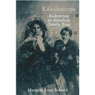 Kaleidoscope: Redrawing an American Family Tree by Bolsterli, Margaret Jones, 9781557288158