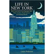 Life in New York: How I Learned to Love Squeegee Men, Token Suckers, Trash Twisters, and Subway Sharks by Pedersen, Laura, 9781936218158