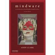 Mindware An Introduction to the Philosophy of Cognitive Science by Clark, Andy, 9780199828159