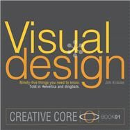 Visual Design Ninety-five things you need to know. Told in Helvetica and Dingbats. by Krause, Jim, 9780321968159