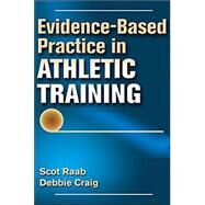 Evidence-based Practice in Athletic Training by Raab, Scot, Ph.D.; Craig, Debbie I., Ph.D., 9781450498159