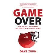 Game Over : How Politics Has Turned the Sports World Upside Down by Zirin, Dave, 9781595588159