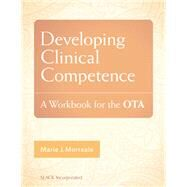 Developing Clinical Competence A Workbook for the OTA by Morreale, Marie, 9781617118159