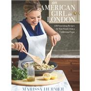 An American Girl in London 101 Nourishing Recipes for Your Family from a Californian Expat by Hermer, Marissa, 9781623368159