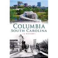 Columbia, South Carolina: A History by Helsley, Alexia Jones, 9781626198159