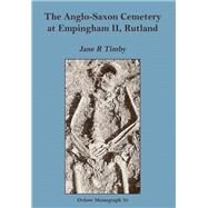 Anglo-Saxon Cemetary at Empingham Ii, Rutland by Timby, Jane R., 9781900188159