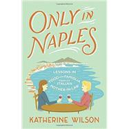 Only in Naples by Wilson, Katherine, 9780812998160