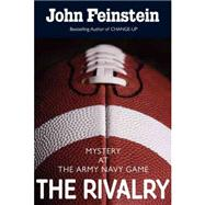 The Rivalry: Mystery at the Army-Navy Game (The Sports Beat, 5) by Feinstein, John, 9780375858161