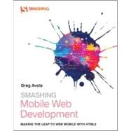Smashing Mobile Web Development : Going Mobile with HTML5, CSS3 and JavaScript by Avola, G.; Raasch, Jon, 9781118348161
