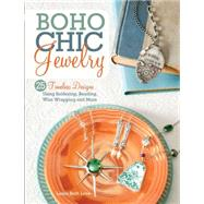 Boho Chic Jewelry: 25 Timeless Designs Using Soldering, Beading, Wire Wrapping and More by Love, Laura Beth, 9781440238161