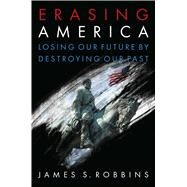 Erasing America by Robbins, James S., 9781621578161