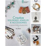 Creative Soldered Jewelry & Accessories 20+ Earrings, Necklaces, Bracelets & More by Bluhm, Lisa, 9781454708162