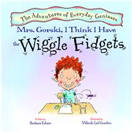 Mrs. Gorski, I Think I Have the Wiggle Fidgets by Esham, Barbara; Gordon, Mike; Gordon, Carl, 9781603368162