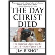 The Day Christ Died by Bishop, Jim, 9780060608163