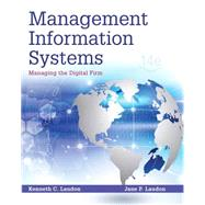 Management Information Systems Managing the Digital Firm by Laudon, Kenneth C.; Laudon, Jane P., 9780133898163