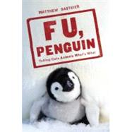 F. U. , Penguin : Telling Cute Animals What's What by GASTEIER, MATTHEW, 9780345518163