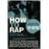 How to Rap : The Art and Science of the Hip-Hop MC by Unknown, 9781556528163