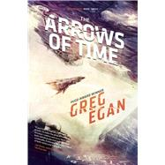 The Arrows of Time: Orthogonal Book Three by Egan, Greg, 9781597808163