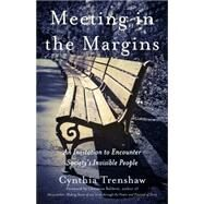 Meeting in the Margins: An Invitation to Encounter Society's Invisible People by Trenshaw, Cynthia, 9781631528163