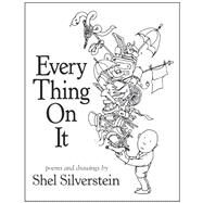 Every Thing On It: Poems and Drawings by Silverstein, Shel, 9780061998164