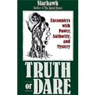Truth or Dare : Encounters with Power, Authority, and Mystery by Starhawk, 9780062508164
