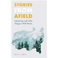 Stories from Afield by Smith, Bruce L., 9780803288164