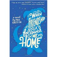 When Friendship Followed Me Home by Griffin, Paul, 9780803738164