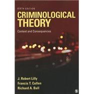 Criminological Theory: Context and Consequences by Lilly, J. Robert; Cullen, Francis T.; Ball, Richard A., 9781452258164