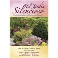 El Jardín Silencioso by Ogden, Paul W.; Smith, David H.; Pinzón De Pérez, Helda; Sánchez, Irma J., 9781944838164