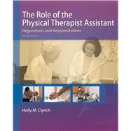 The Role of the Physical Therapist Assistant: Regulations and Responsibilities by Clynch, Holly M., 9780803658165