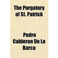 The Purgatory of St. Patrick by Calderon de la Barca, Pedro, 9781153718165