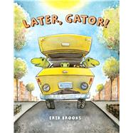 Later, Gator! by Brooks, Erik, 9781454918165