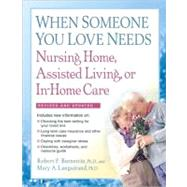 When Someone You Love Needs Nursing Home, Assisted Living, or In-Home Care: The Complete Guide by Bornstein, Robert F., 9781557048165